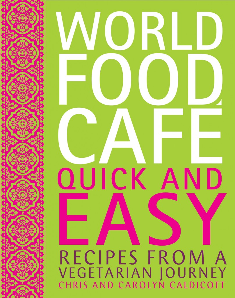 World Food Cafe Quick and Easy Recipes From A Vegetarian Journey