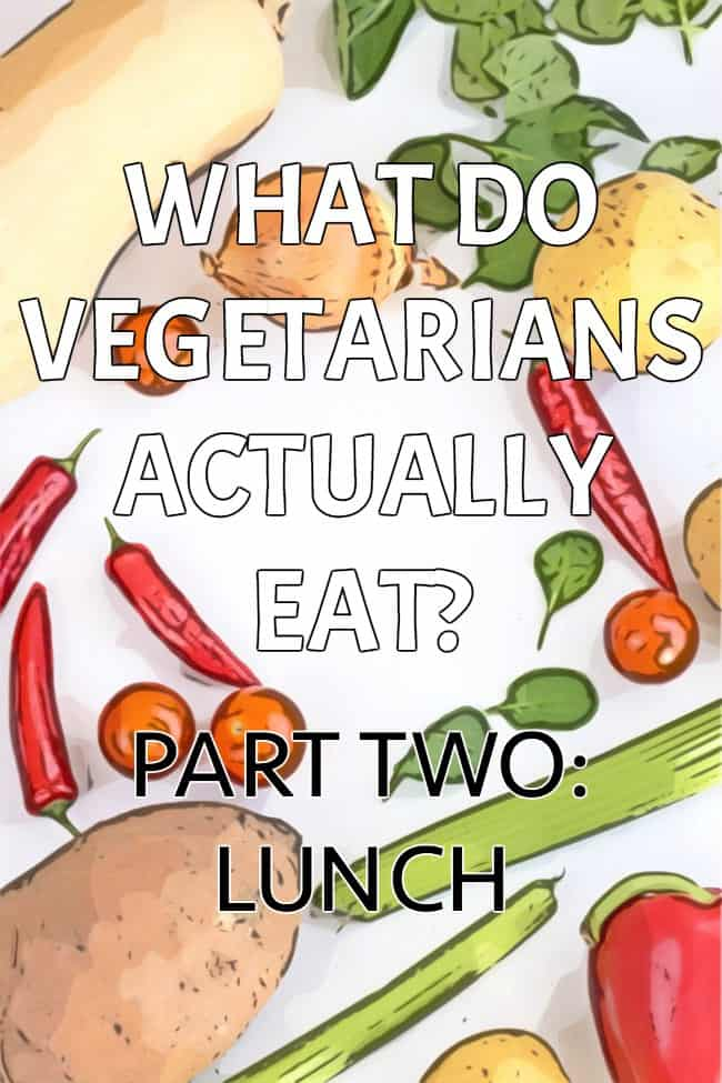 What Do Vegetarians Actually Eat Part Two Lunch Easy Cheesy