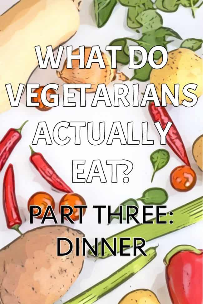 What do vegetarians actually eat for dinner