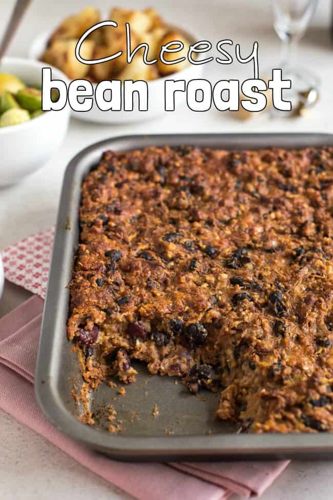 Cheesy bean roast - a seriously delicious vegetarian Christmas dinner or Sunday lunch option for people who aren't into nut roasts!