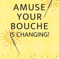 EXCITING NEWS: Amuse Your Bouche is changing!
